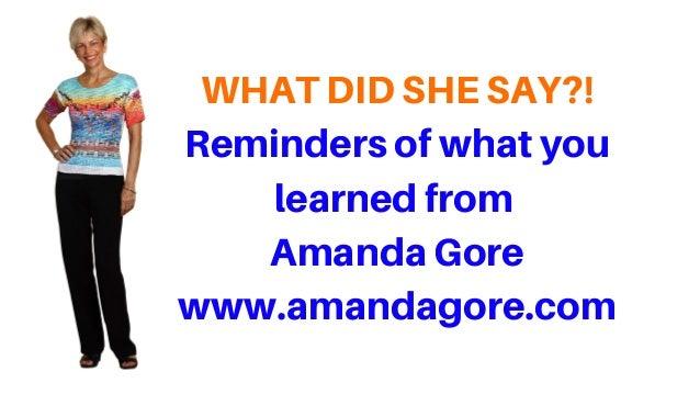 WHATDIDSHESAY?! Remindersofwhatyou learnedfrom AmandaGore www.amandagore.com