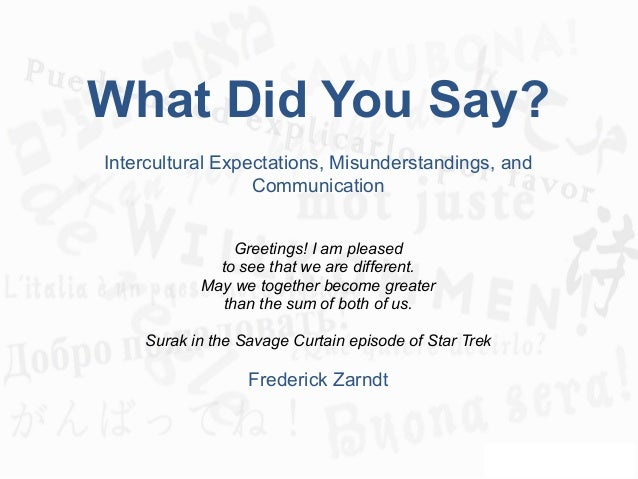 What Did You Say? ! Intercultural Expectations, Misunderstandings, and Communication ! Greetings! I am pleased to see that...