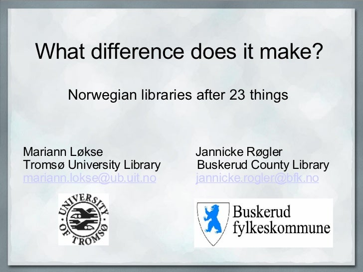 What difference does it make? Norwegian libraries after 23 things Mariann LøkseJannicke Røgler...