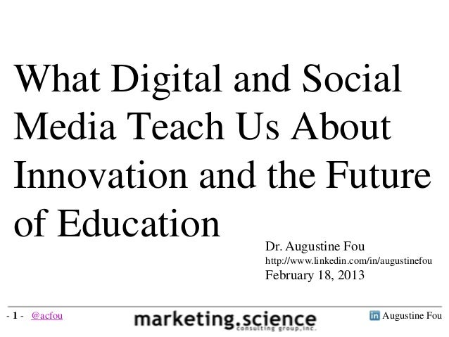 What Digital and Social Media Teach Us About Innovation and the Future of Education   Dr. Augustine Fou                htt...