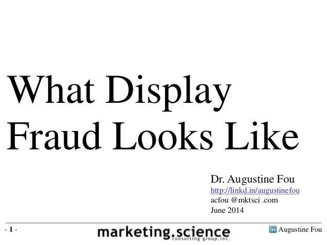 Augustine Fou- 1 - What Display Fraud Looks Like Dr. Augustine Fou http://linkd.in/augustinefou acfou @mktsci .com June 20...