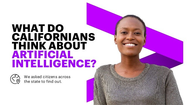 WHAT DO CALIFORNIANS THINK ABOUT ARTIFICIAL INTELLIGENCE? We asked citizens across the state to find out.
