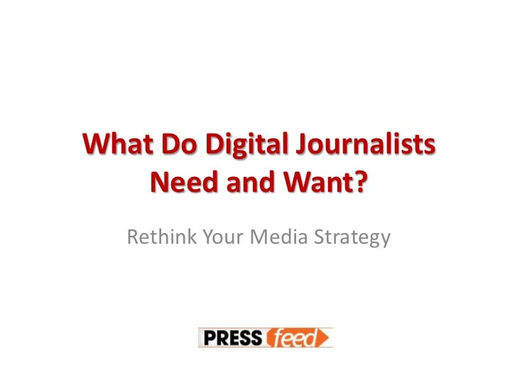 What Do Digital Journalists Need and Want?<br />Rethink Your Media Strategy<br />