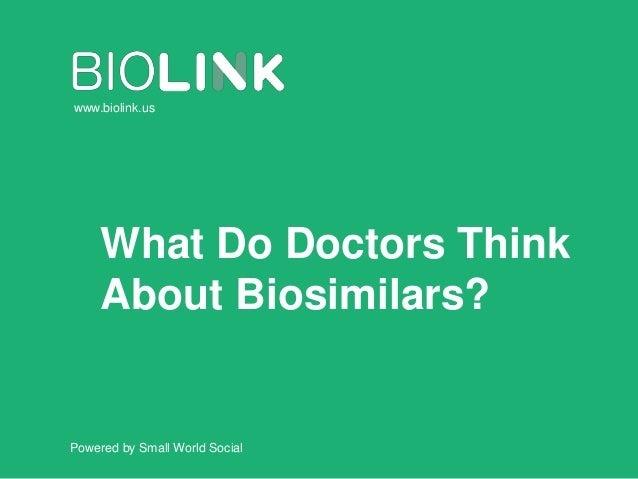 What Do Doctors Think About Biosimilars? Powered by Small World Social www.biolink.us
