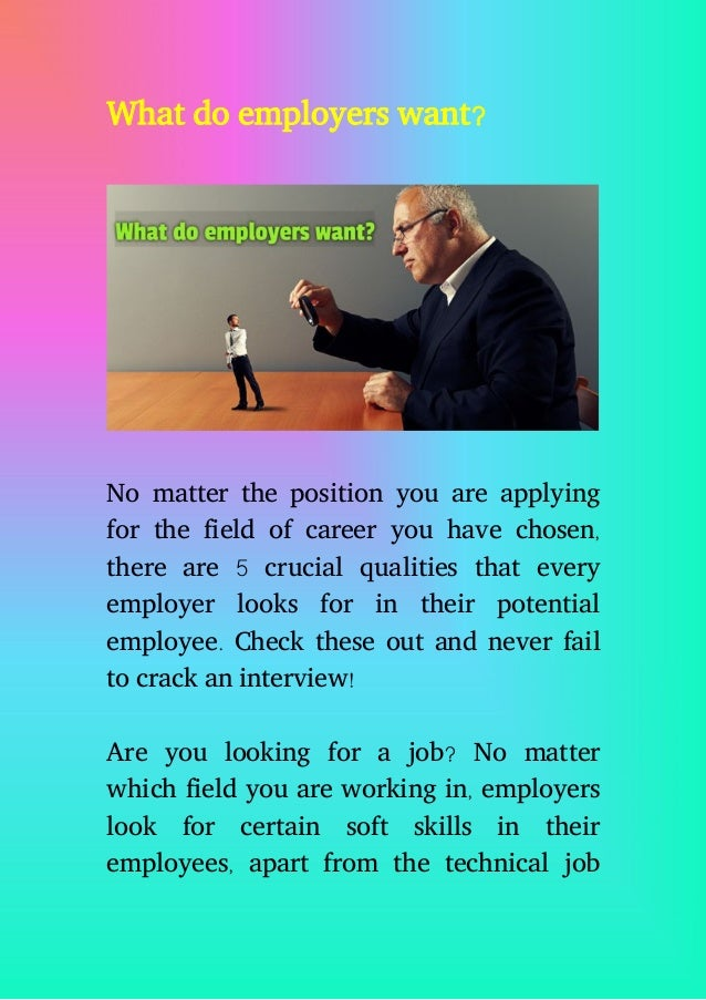 what employers want Factors every employee wants from work especially people who have the skills and experience that employers want, tend to gravitate to employers of choice.