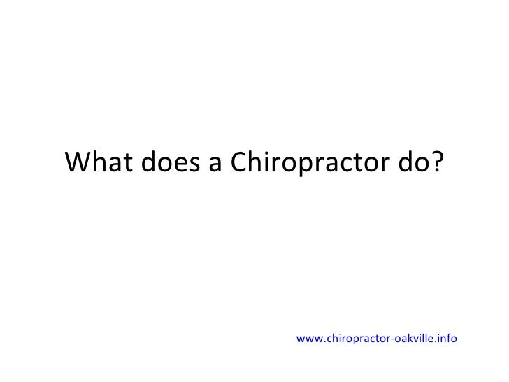 What does a Chiropractor do? www.chiropractor-oakville.info