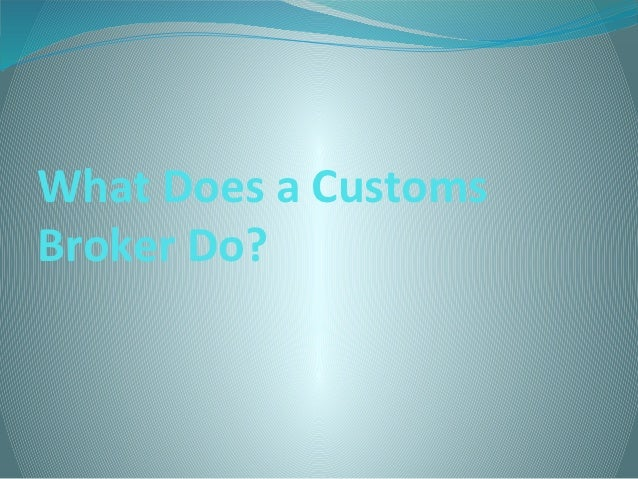 What Does a CustomsBroker Do?