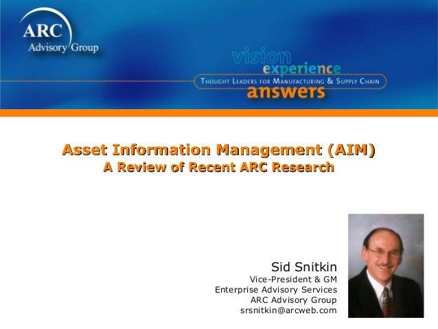 Sid Snitkin Vice-President & GM Enterprise Advisory Services ARC Advisory Group srsnitkin@arcweb.com Asset Information Man...