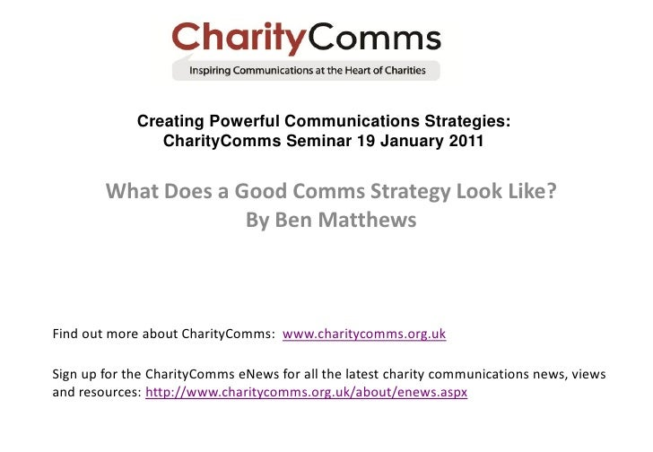 Creating Powerful Communications Strategies:                CharityComms Seminar 19 January 2011        What Does a Good C...