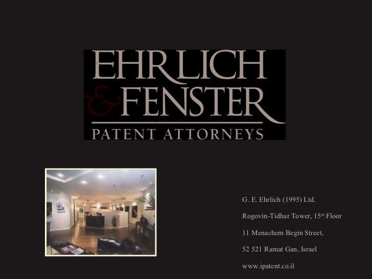 G. E. Ehrlich (1995) Ltd. Rogovin-Tidhar Tower, 15 th  Floor 11 Menachem Begin Street, 52 521 Ramat Gan, Israel www.ipaten...