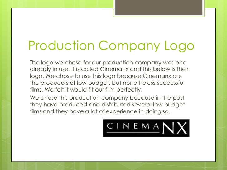 Production Company LogoThe logo we chose for our production company was onealready in use. It is called Cinemanx and this ...
