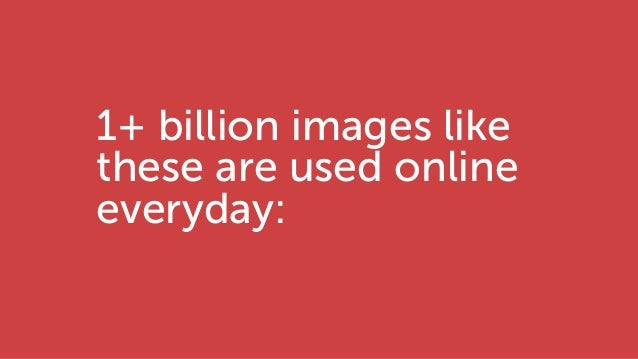 1+ billion images like these are used online everyday: