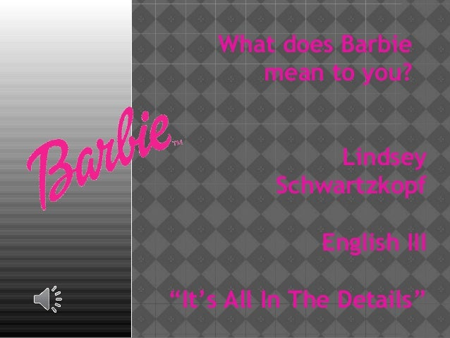 "What does Barbie       mean to you?               Lindsey          Schwartzkopf              English III""It's All In The D..."