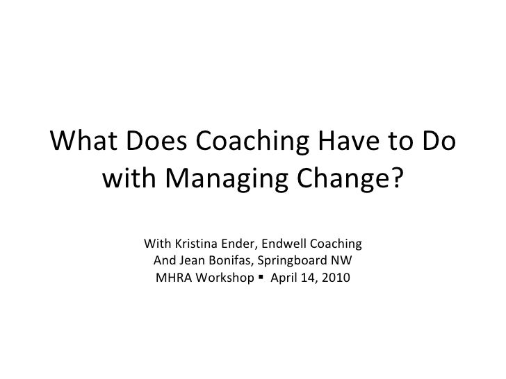 What Does Coaching Have to Do with Managing Change? With Kristina Ender, Endwell Coaching And Jean Bonifas, Springboard NW...