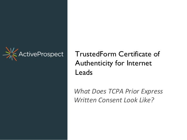 What Does TCPA Prior Express Written Consent Look Like? TrustedForm Certificate of Authenticity for Internet Leads