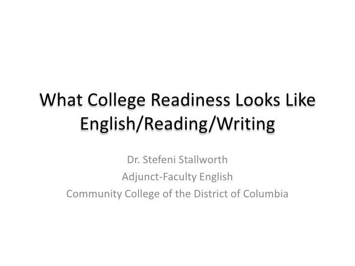 What College Readiness Looks LikeEnglish/Reading/Writing<br />Dr. Stefeni Stallworth<br />Adjunct-Faculty English<br />Com...