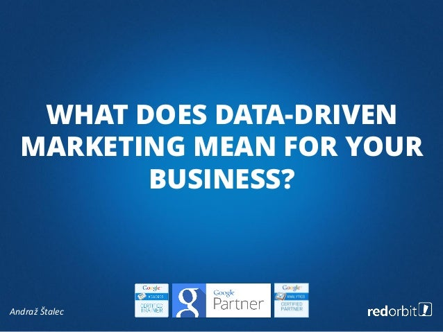 Andraž Štalec WHAT DOES DATA-DRIVEN MARKETING MEAN FOR YOUR BUSINESS?