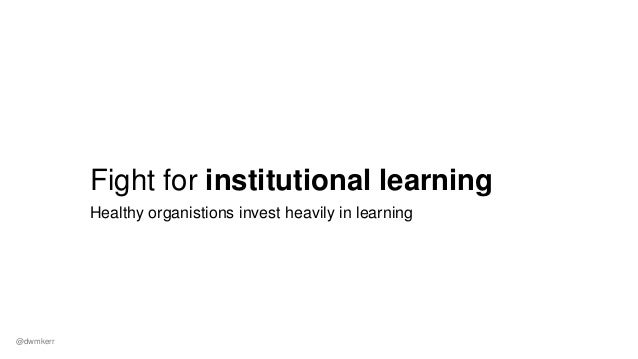 Fight for institutional learning Because everyone has a lot to learn, and in tech if you are not learning then you are mov...