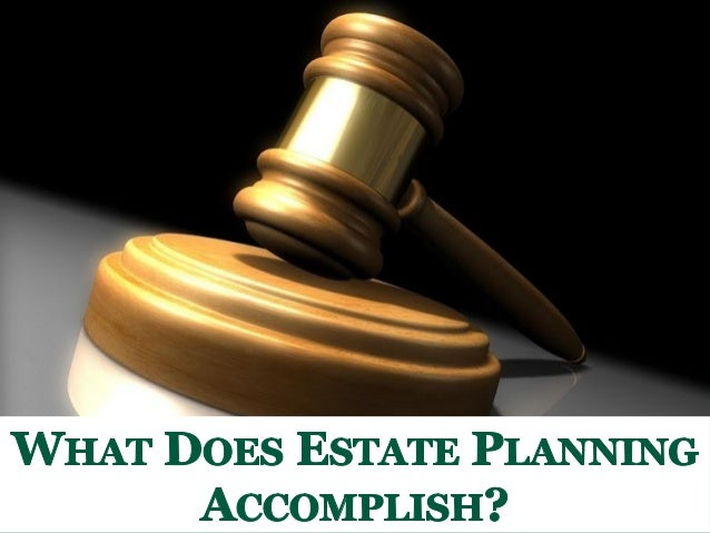 What Does Estate Planning Accomplish