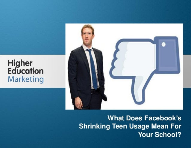 What Does Facebook's Shrinking Teen Usage Mean For Your School?  What Does Facebook's Shrinking Teen Usage Mean For Your S...