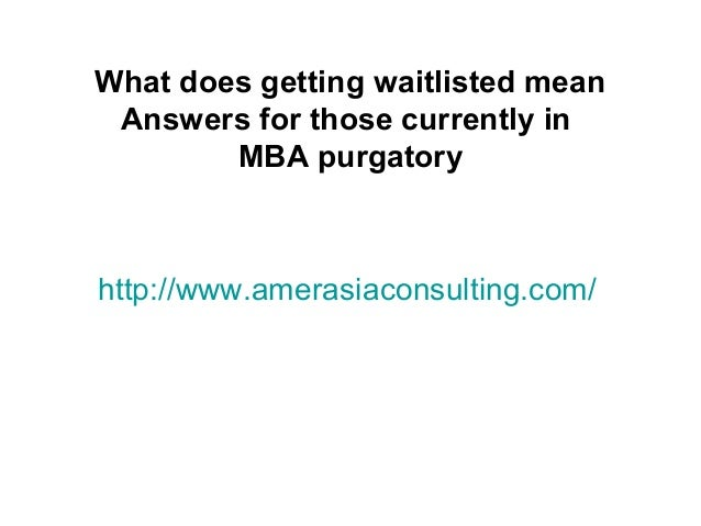 http://www.amerasiaconsulting.com/What does getting waitlisted meanAnswers for those currently inMBA purgatory
