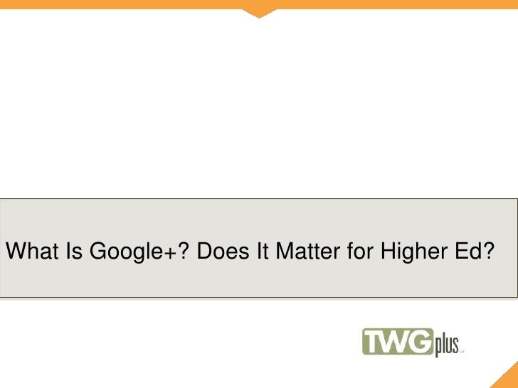 What Is Google+? Does It Matter for Higher Ed?<br />