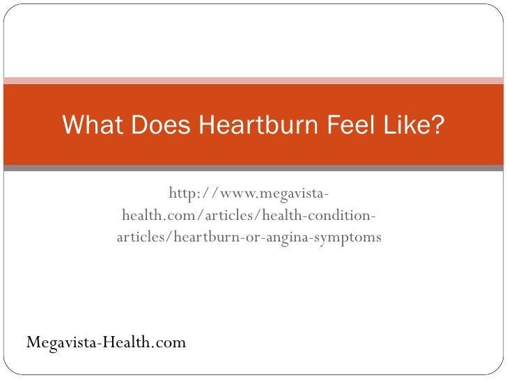http://www.megavista-health.com/articles/health-condition-articles/heartburn-or-angina-symptoms What Does Heartburn Feel L...