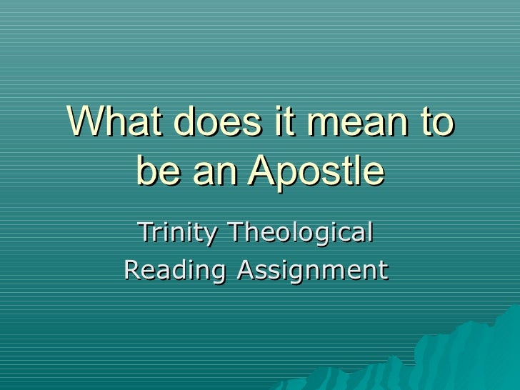 What does it mean to be an Apostle Trinity Theological  Reading Assignment