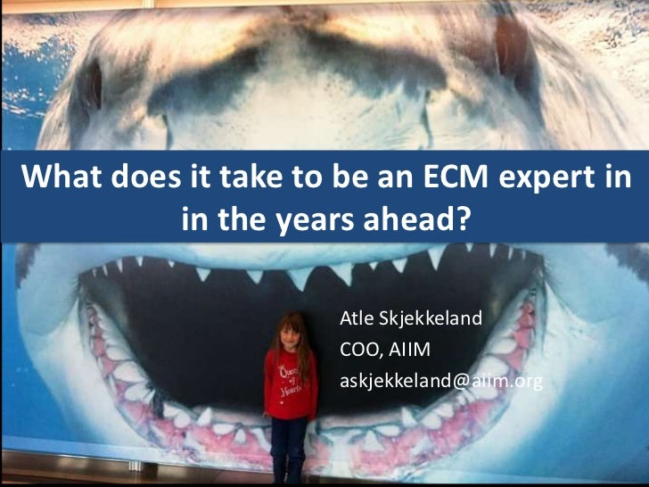 What does it take to be an ECM expert in         in the years ahead?                    Atle Skjekkeland                  ...