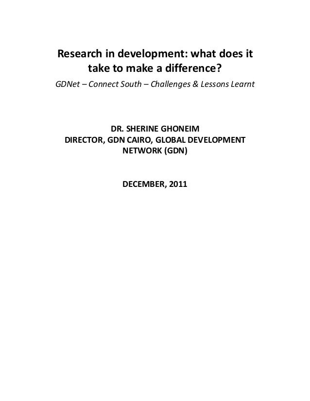 Research in development: what does it take to make a difference? GDNet – Connect South – Challenges & Lessons Learnt DR. S...