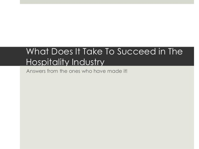What Does It Take To Succeed in The Hospitality Industry Answers from the ones who have made it!
