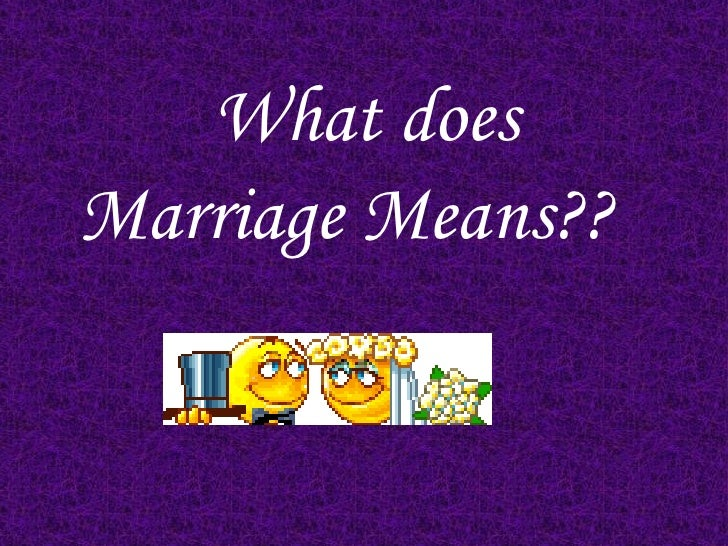What does Marriage Means??