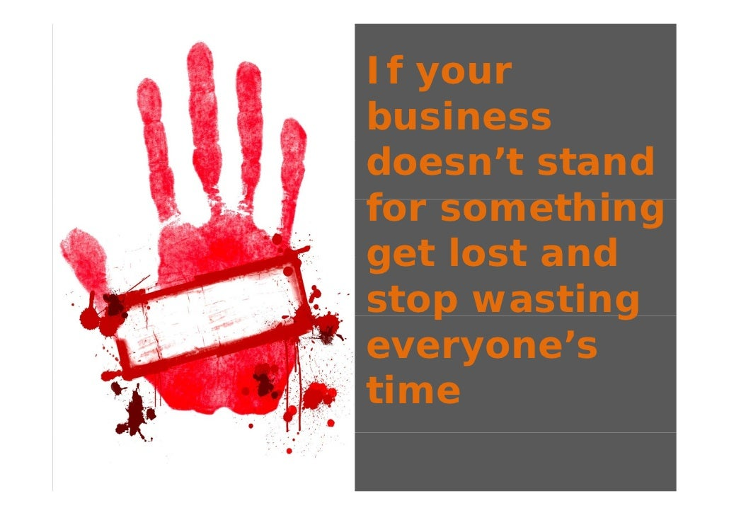 If your business doesn't stand for something f         thi get lost and stop wasting     p         g everyone's time