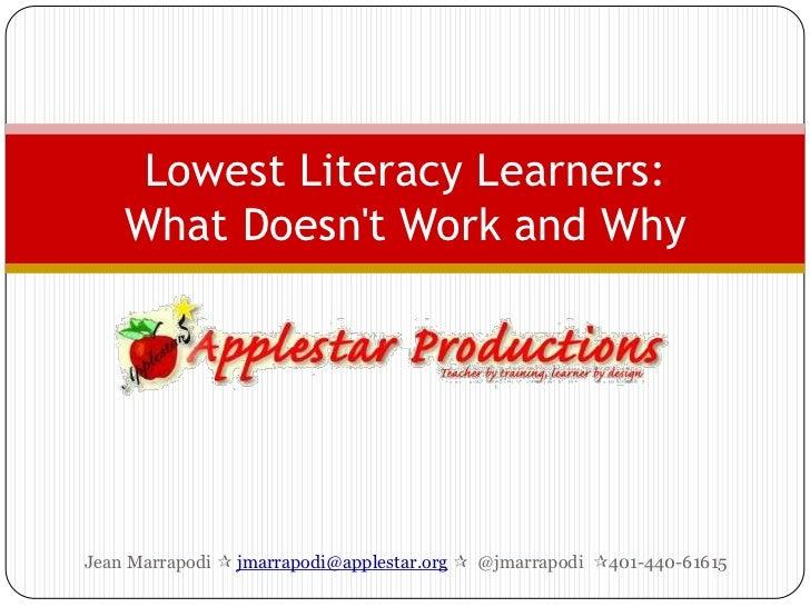 Lowest Literacy Learners:    What Doesnt Work and WhyJean Marrapodi  jmarrapodi@applestar.org  @jmarrapodi 401-440-61615