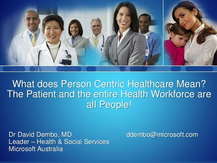What does Person Centric Healthcare Mean? The Patient and the entire Health Workforce are                   all People!  D...