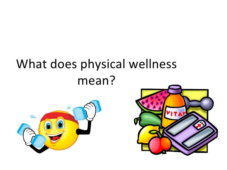 What does physical wellness mean?