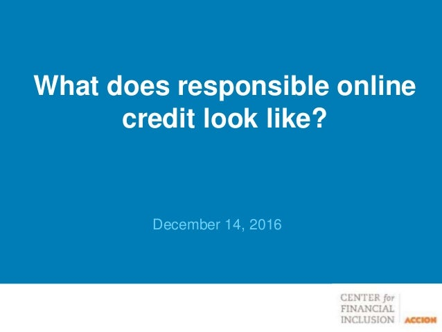December 14, 2016 What does responsible online credit look like?