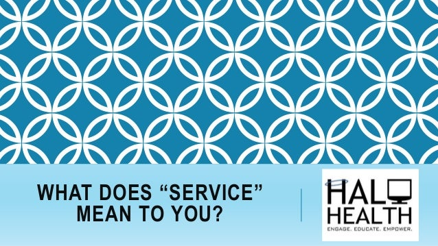 """WHAT DOES """"SERVICE"""" MEAN TO YOU?"""