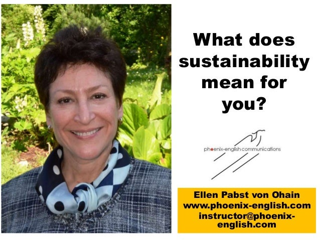 What does sustainability mean for you? Ellen Pabst von Ohain www.phoenix-english.com instructor@phoenix- english.com