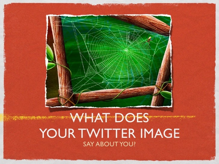 WHAT DOESYOUR TWITTER IMAGE     SAY ABOUT YOU?