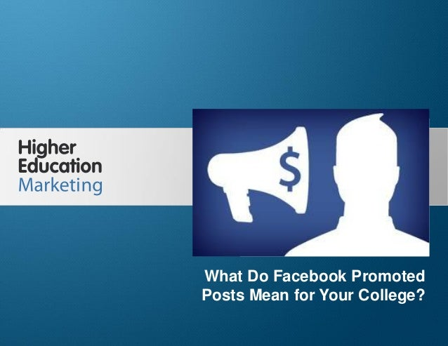 What Do Facebook Promoted Posts Mean for Your College?  What Do Facebook Promoted Posts Mean for Your College? Slide 1