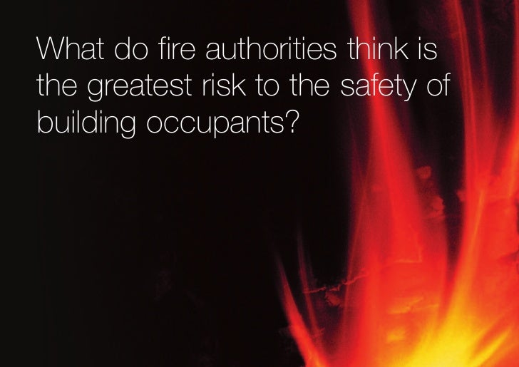 What do fire authorities think is the greatest risk to the safety of building occupants?