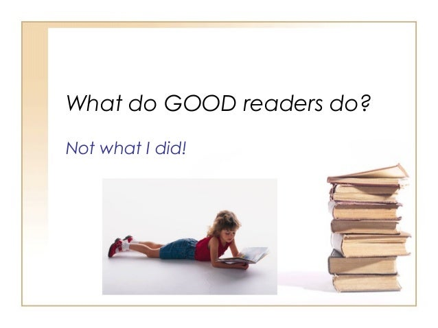 What do GOOD readers do? Not what I did!