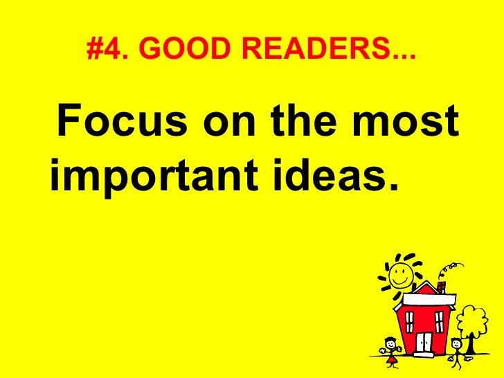 #4. GOOD READERS... <ul><li>Focus on the most important ideas.   </li></ul>