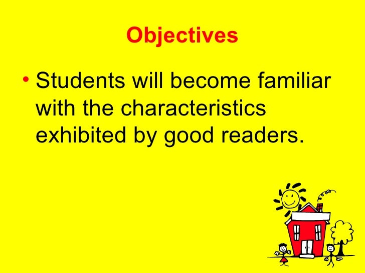 Objectives <ul><li>Students will become familiar with the characteristics exhibited by good readers. </li></ul>