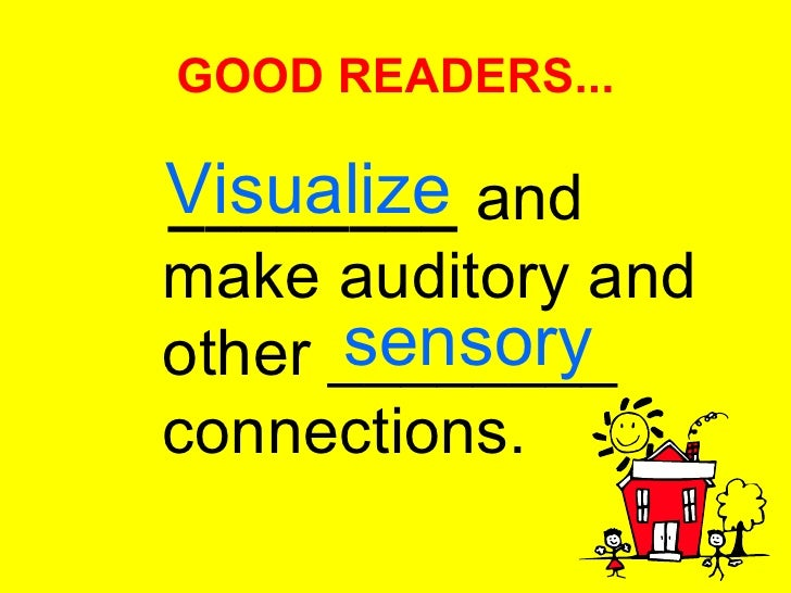 GOOD READERS... <ul><li>________  and make auditory and other ________ connections.  </li></ul>Visualize sensory