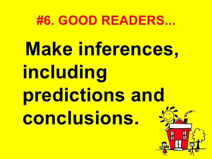 #6. GOOD READERS... <ul><li>Make inferences, including predictions and conclusions.   </li></ul>