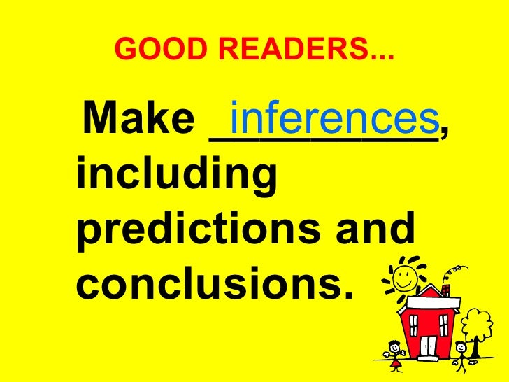 GOOD READERS... <ul><li>Make _________, including predictions and conclusions.   </li></ul>inferences