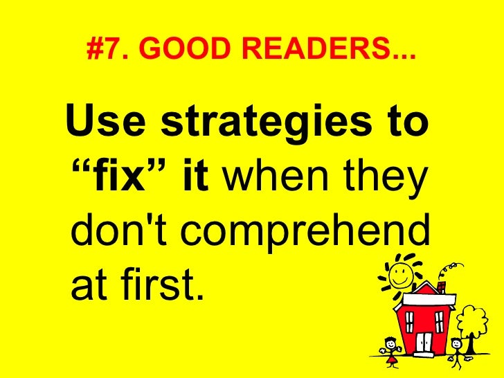 """#7. GOOD READERS... <ul><li>Use strategies to """"fix"""" it  when they don't comprehend at first. </li></ul>"""