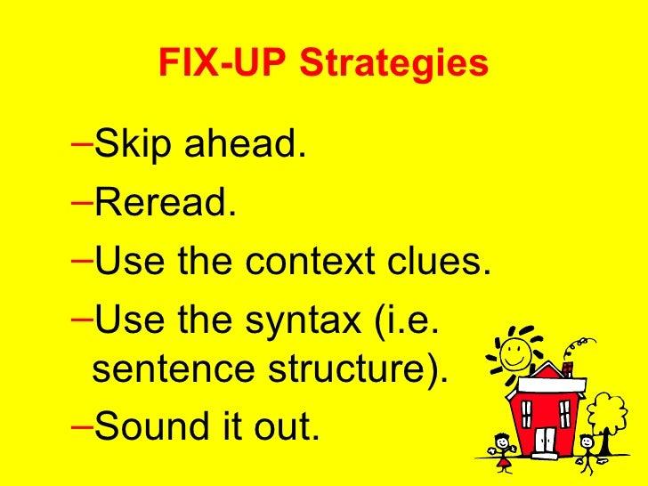 FIX-UP Strategies <ul><ul><li>Skip ahead.  </li></ul></ul><ul><ul><li>Reread.  </li></ul></ul><ul><ul><li>Use the context ...